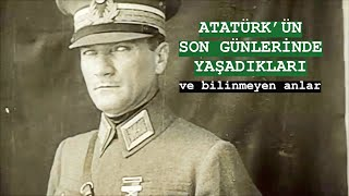 ATATÜRK'ÜN SON GÜNLERİNDE YAŞADIKLARI - 10 KASIM