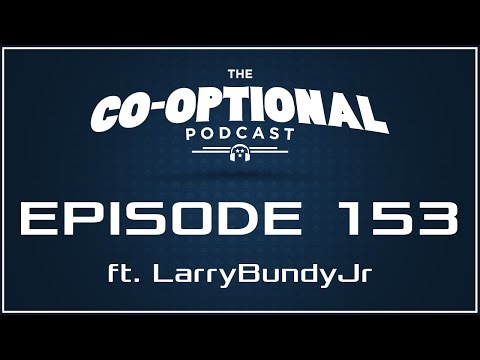 The Co-Optional Podcast Ep. 153 ft. LarryBundyJr [strong language] - January 12th, 2017