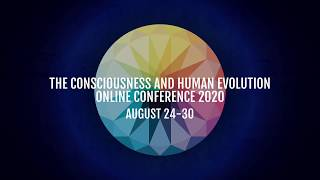Consciousness & Human Evolution - Online 2020!