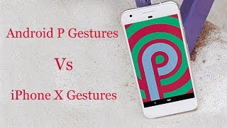 10 New Android P Gestures (vs iPhone X Gestures): Android P Tips Tricks and Features You Must Know