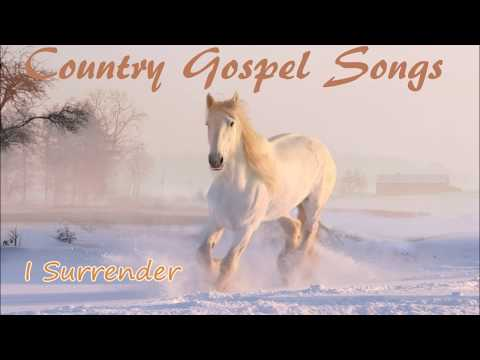 Country Gospel Songs -  I Surrender -  A Beautiful Collection of Christian Country Songs