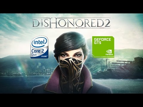 Dishonored 2 On A Low End PC | Core 2 Duo E8400 | GTS 450 | 4GB RAM (768p)