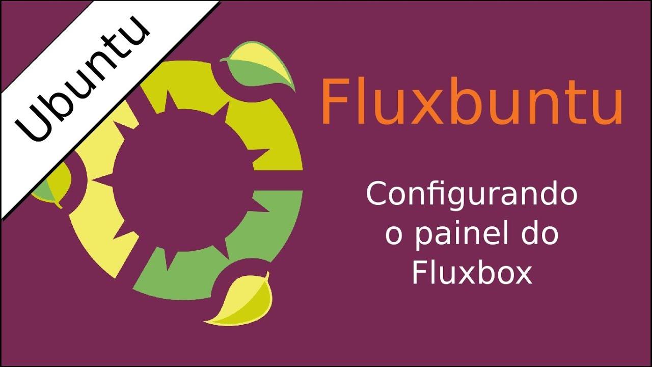 Fluxbuntu - Personalizando o painel do Fluxbox