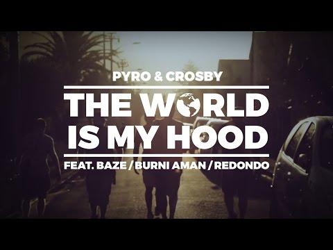 PYRO & CROSBY - THE WORLD IS MY HOOD (feat. Baze, Burni & Redondo)