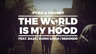 PYRO & CROSBY - THE WORLD IS MY HOOD (feat. Baze, Burni & Redondo)