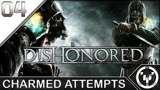 CHARMED ATTEMPTS | Dishonored | 04