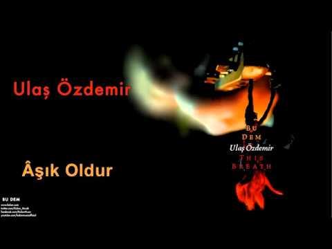 Ulaş Özdemir - Âşık Oldum [ Bu Dem © 2008 Kalan Müzik ]
