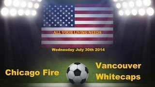 Chicago Fire vs Vancouver Whitecaps FC Predictions Major League Soccer 2014