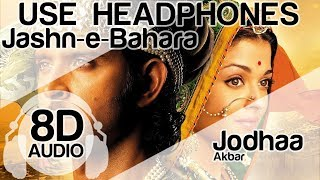 Jashn-e-Bahara 8D Audio Song - Jodhaa Akbar (AR Rahman | Javed Ali | )