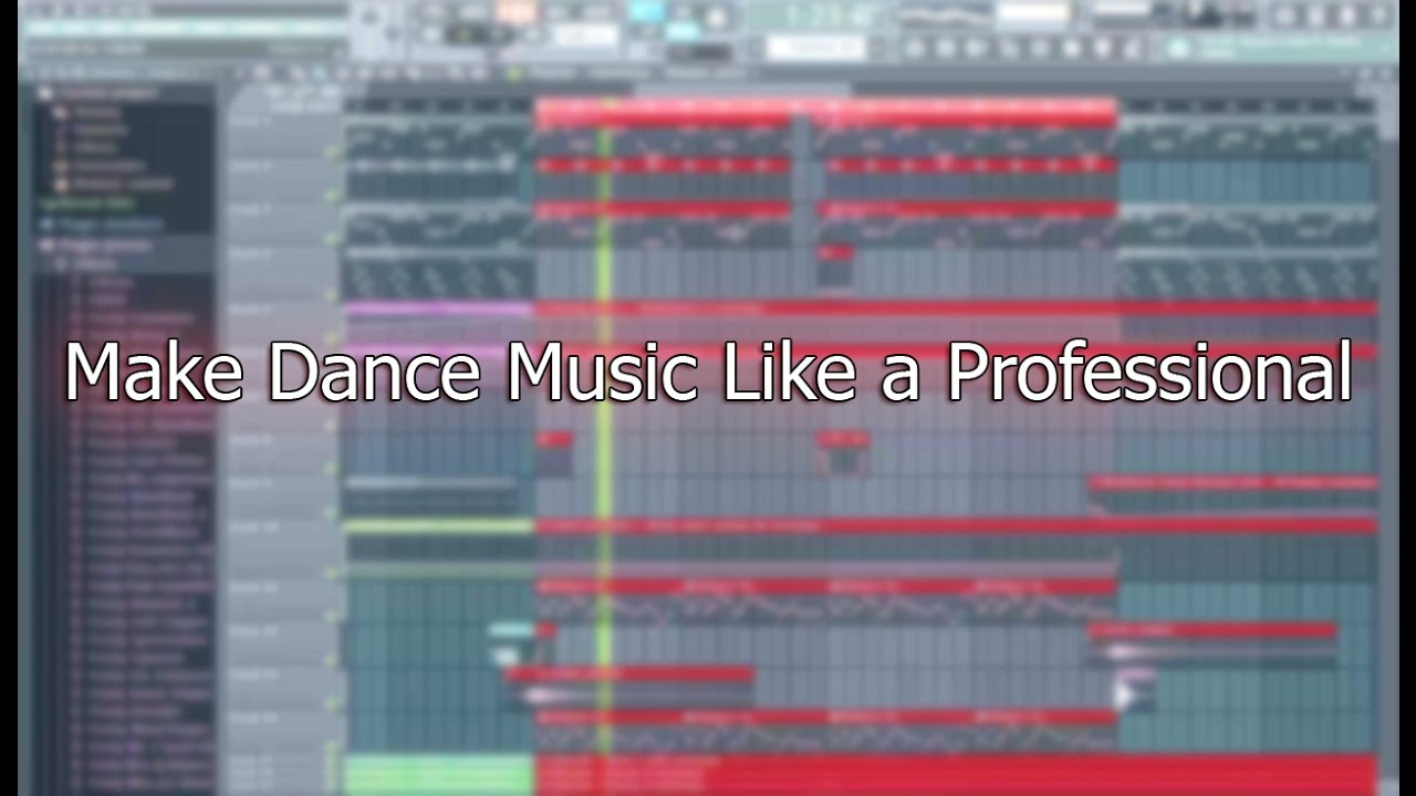 How To Make Dance Music Like a Professional Part 1