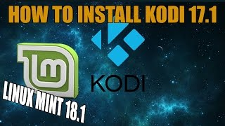 How To Install KODI 17.1 On Linux Mint 18.1 Serena 2017