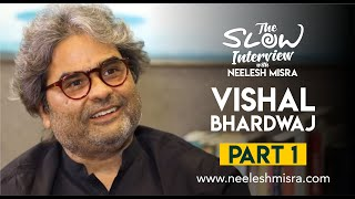 Vishal Bhardwaj || The Slow Interview With Neelesh Misra | Full Episode Part 1