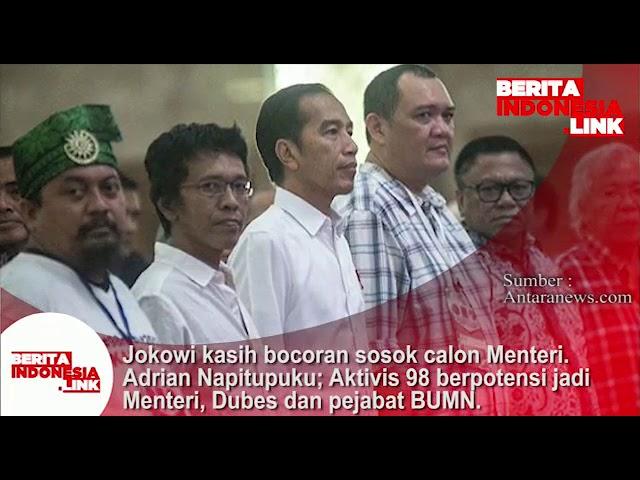 Jokowi kasih bocoran sosok calon Menteri. Adrian Napitupulu; Aktivis 98 berpotensi.