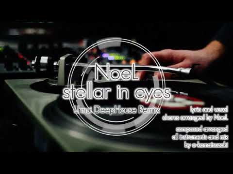 stellar in eyes feat NoeL(Original Pop Ballad Song Unnui DeepHouse Remix)