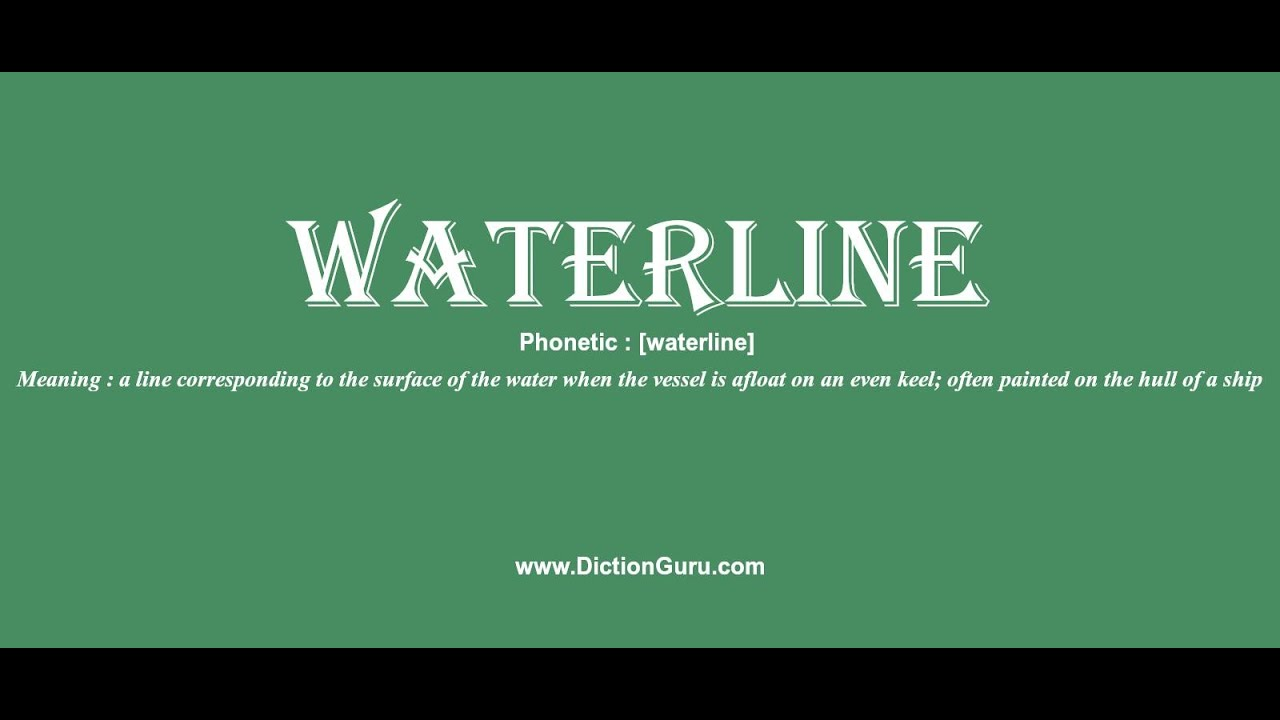 waterline: Pronounce waterline with Phonetic, Synonyms and Examples