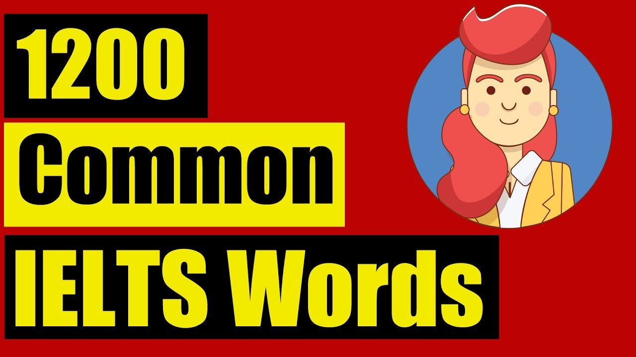 IELTS Vocabulary list for Listening: TOP 1200 common IELTS ...