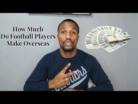How Much Do Football Players Make Overseas - Pro Football In Europe Pt.2
