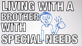 LIVING WITH A BROTHER WITH SPECIAL NEEDS