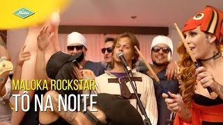 Baixar Maloka Rockstar - Tô Na Noite (Videoclipe Oficial)