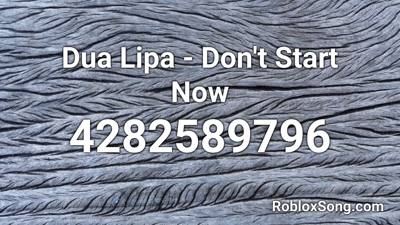 Dua Lipa Don T Start Now Roblox Id Roblox Music Code Youtube