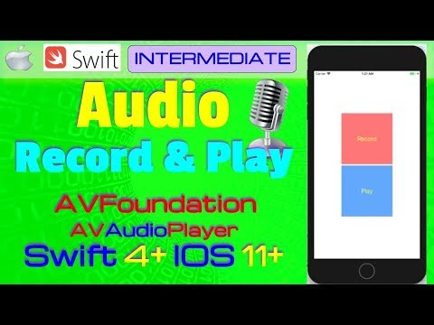 IOS 11, Swift 4, Intermediate, Tutorial : How to Record and Play Audio in  Swift ( AVFoundation)