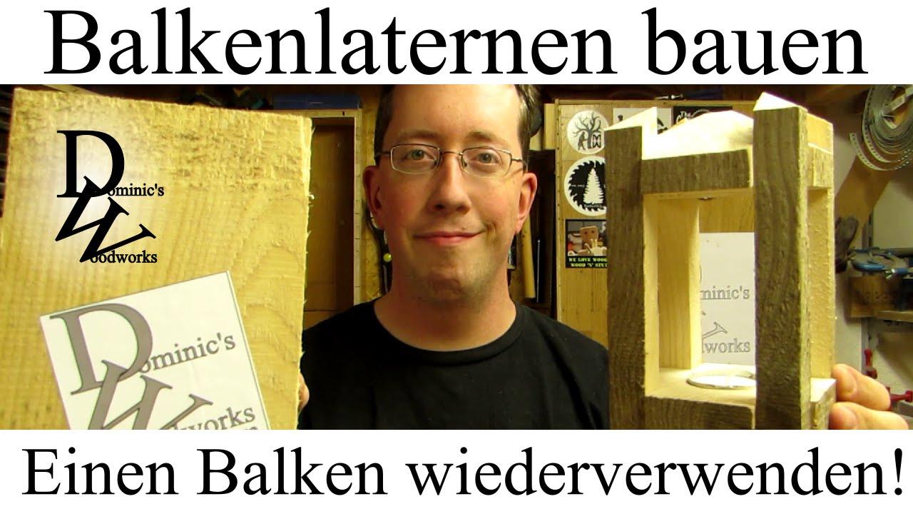 balkenlaternen bauen einen balken wiederverwenden youtube. Black Bedroom Furniture Sets. Home Design Ideas