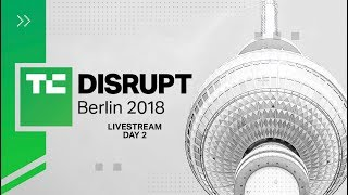 Live from Disrupt Berlin 2018 Day 2