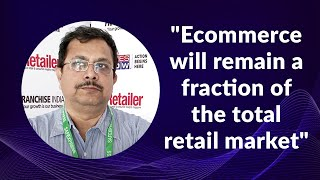 Ecommerce will remain a fraction of the