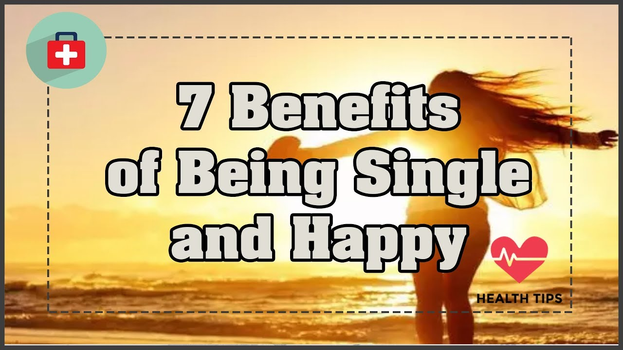 7 Benefits Of Being Single recommend