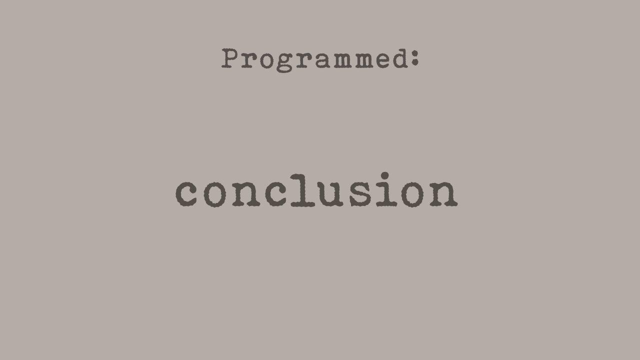 PROGRAMMED: Conclusion (Part 8)