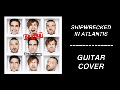 Busted - Shipwrecked In Atlantis [Guitar Cover] Mp3