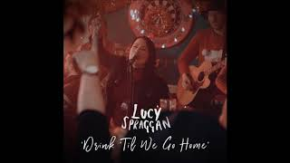 Lucy Spraggan - Drink 'Til We Go Home - Lyrics