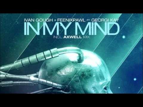 Ivan Gough & Feenixpawl feat. Georgi Kay - In My Mind (Axwell Mix)