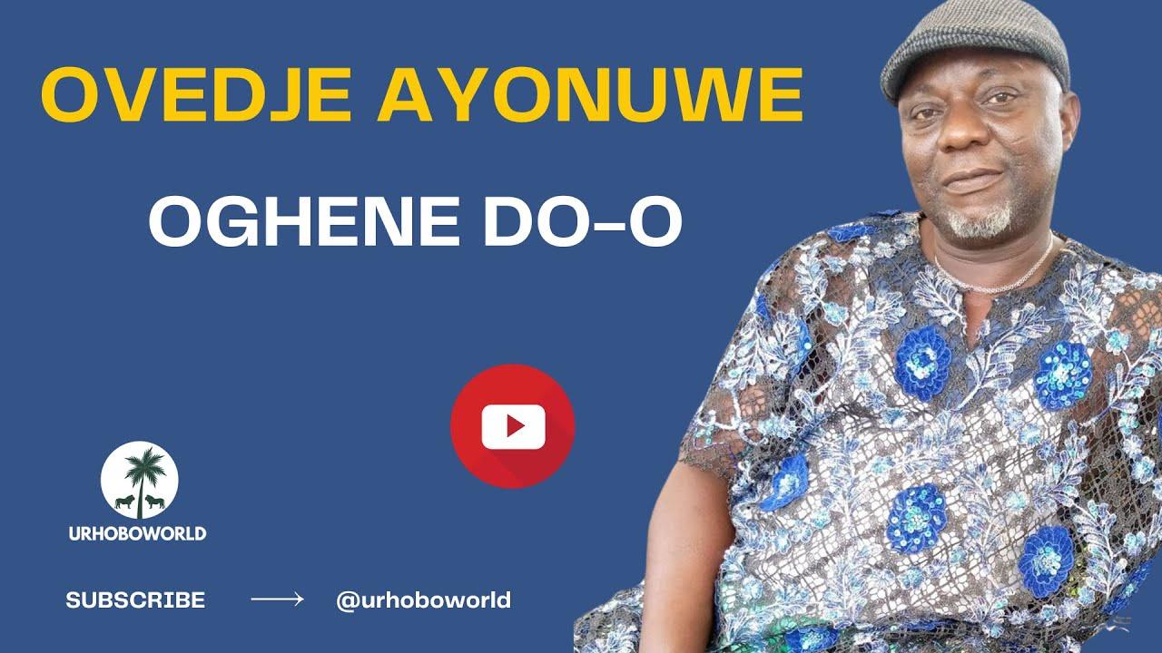 Download Urhobo Music - Ovedje Ayonuwe - Oghene Do-o
