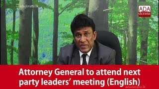 Attorney General to attend next party leaders' meeting (English)