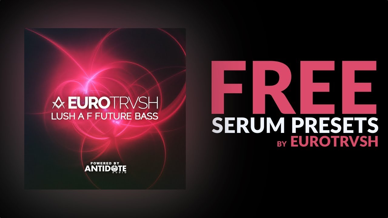 FREE Future Bass Serum Presets by EUROTRVSH