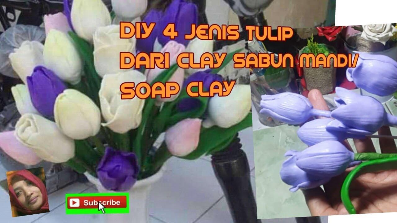 Tutorial Membuat 4 Jenis Tulip Dari Clay Sabun Diy Tulip Soap Clay Youtube