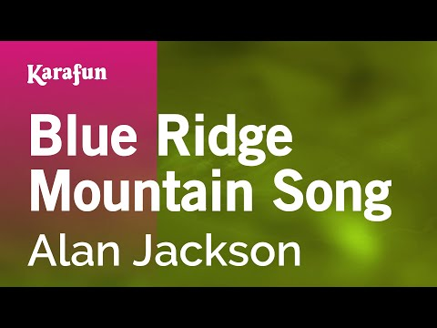Karaoke Blue Ridge Mountain Song  Alan Jackson *