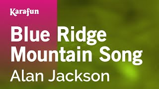 Karaoke Blue Ridge Mountain Song - Alan Jackson *
