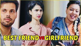 New Girlfriend VS  Old Best Friend  (KAUN HAIN CHOR ) ?