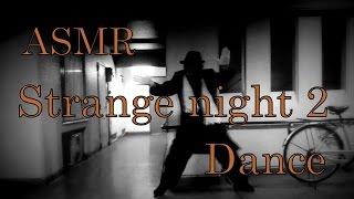 ASMR Strange night 2 (Dance)