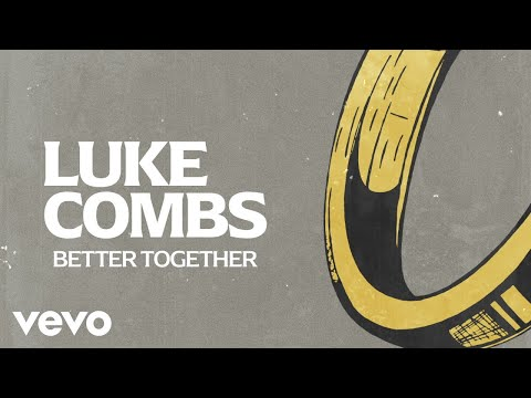 Luke Combs – Better Together (Lyric Video)
