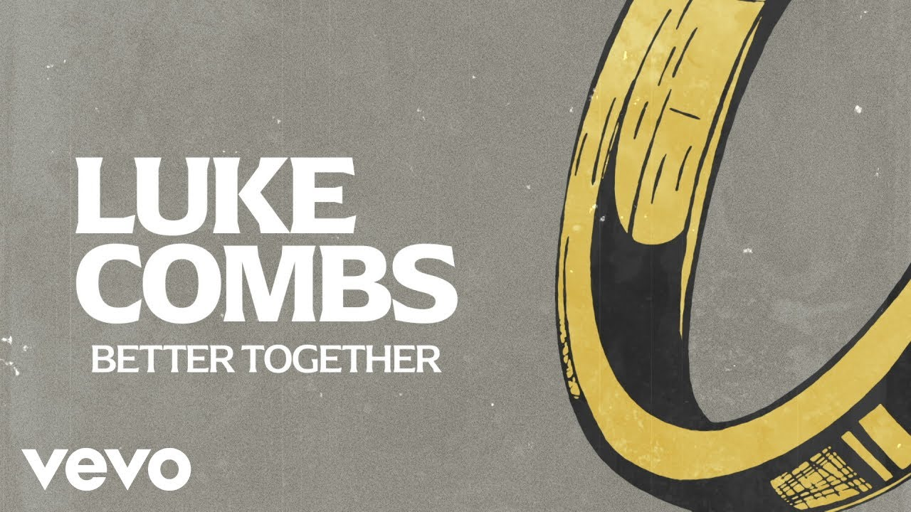 Luke Combs Better Together Lyric Video Youtube