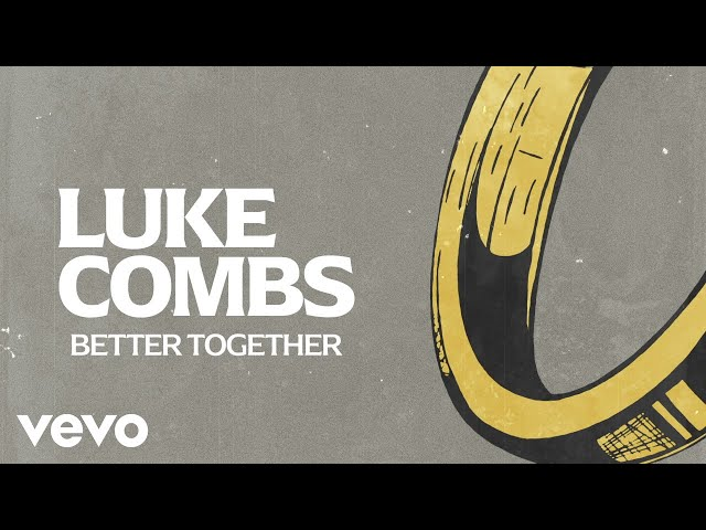 Luke Combs - Better Together (Lyric Video)