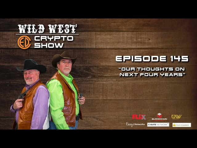 Wild West Crypto Show Episode 145 | Our Thoughts On the Next Four Years