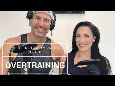 Overtraining | Redefine Healthy Radio Episode 3