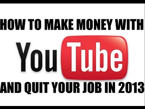 How To Make Money With Youtube and Quit Your Job 2013 | Making Money Online |  How To Make A Living