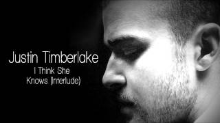 Justin Timberlake - I Think She Knows (Interlude)