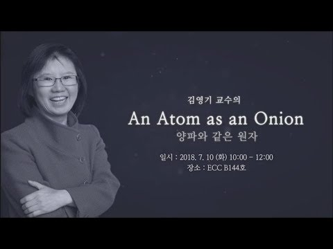 """Young-Kee Kim's """"My way to become a Scientist"""" and """"An Atom as an Onion"""""""