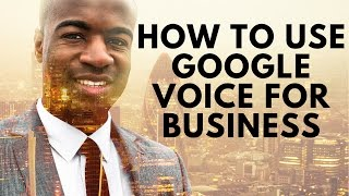 how to use google voice for business a free google service